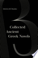 """Collected Ancient Greek Novels"" by B. P. Reardon, J. R. Morgan"