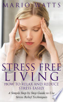 Stress Free Living: How to Relax and Reduce Stress Easily