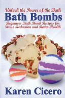 Bath Bombs  Beginners Bath Bomb Recipes for Stress Reduction and Better Health