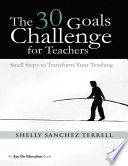 The 30 Goals Challenge for Teachers  : Small Steps to Transform Your Teaching