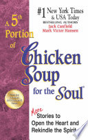 """A 5th Portion of Chicken Soup for the Soul: More Stories to Open the Heart and Rekindle the Spirit"" by Jack Canfield, Mark Victor Hansen"