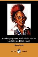 Autobiography of Ma Ka Tai Me She Kia Kiak  Or  Black Hawk  Dodo Press
