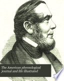 The American Phrenological Journal And Life Illustrated