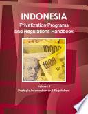 Indonesia Privatization Programs and Regulations Handbook Volume 1 Strategic Information and Regulations