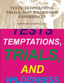 TESTS  TEMPTATIONS  TRIALS  AND WILDERNESS EXPERIENCES