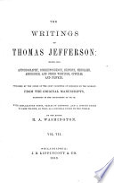 The Writings of Thomas Jefferson  Being His Autobiography  Correspondence  Reports  Messages  Addresses  and Other Writings  Official and Private