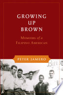 """Growing Up Brown: Memoirs of a Filipino American"" by Peter M. Jamero, Sr., Dorothy Laigo Cordova, Peter Bacho, Fred Cordova"