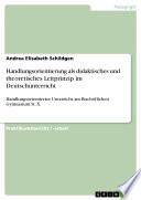 Handlungsorientierung als didaktisches und theoretisches Leitprinzip im Deutschunterricht