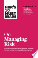 HBR's 10 Must Reads on Managing Risk (with bonus article 'Managing 21st-Century Political Risk' by Condoleezza Rice and Amy Zegart)