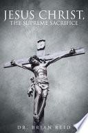 Jesus Christ, The Supreme Sacrifice