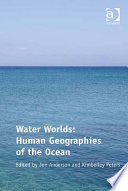 Water Worlds  Human Geographies of the Ocean