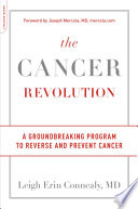 """""""The Cancer Revolution: A Groundbreaking Program to Reverse and Prevent Cancer"""" by Leigh Erin Connealy"""