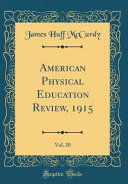 American Physical Education Review  1915  Vol  20  Classic Reprint