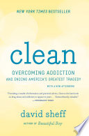 """Clean: Overcoming Addiction and Ending America's Greatest Tragedy"" by David Sheff"
