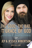 """The Good, the Bad, and the Grace of God: What Honesty and Pain Taught Us About Faith, Family, and Forgiveness"" by Jep and Jessica Robertson, Susy Flory"
