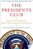 """""""The Presidents Club: Inside the World's Most Exclusive Fraternity"""" by Nancy Gibbs, Michael Duffy"""