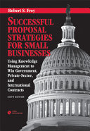Successful Proposal Strategies for Small Businesses: : Using Knowledge Management to Win Government, Private-Sector, and International Contracts, Sixth Edition