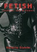 Fetish: fashion, sex and power