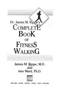 Dr. James M. Rippe's Complete Book of Fitness Walking