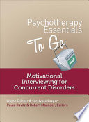 Cover of Psychotherapy Essentials to Go: Motivational Interviewing for Concurrent Disorders