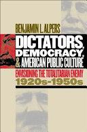 Dictators  Democracy  and American Public Culture
