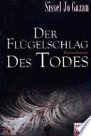 Der Flügelschlag des Todes  : Kriminalroman