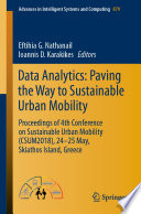 """Data Analytics: Paving the Way to Sustainable Urban Mobility: Proceedings of 4th Conference on Sustainable Urban Mobility (CSUM2018), 24 25 May, Skiathos Island, Greece"" by Eftihia G. Nathanail, Ioannis D. Karakikes"