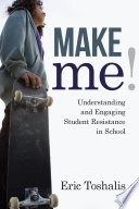 """""""Make Me!: Understanding and Engaging Student Resistance in School"""" by Eric Toshalis"""
