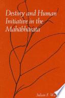 Destiny and Human Initiative in the Mahabharata
