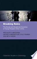 Breaking Rules  The Social and Situational Dynamics of Young People s Urban Crime
