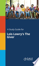 A Study Guide for Lois Lowry's The Giver