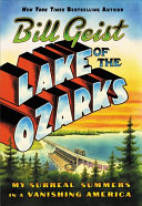 link to Lake of the Ozarks : my surreal summers in a vanishing America in the TCC library catalog