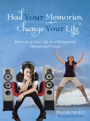 Heal Your Memories  Change Your Life