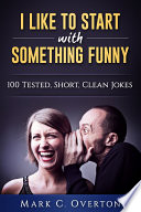 """""""I Like to Start with Something Funny: 100 Tested, Short, Clean Jokes"""" by Mark C. Overton"""