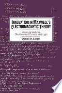 Innovation in Maxwell's Electromagnetic Theory  : Molecular Vortices, Displacement Current, and Light