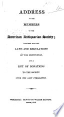 Address To The Members Of The American Antiquarian Society Together With The Laws And Regulations Of The Institution And A List Of Donations Etc