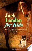 Jack London for Kids     Breathtaking Adventure Tales   Animal Stories  Illustrated Edition