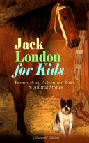 Jack London for Kids     Breathtaking Adventure Tales   Animal Stories  Illustrated Edition