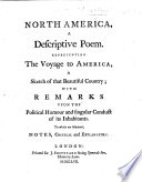 North America  a descriptive poem  Representing the voyage to America  a sketch of that beautiful country  with remarks upon the political humour     of it s inhabitants  etc