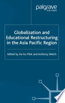 Globalization and Educational Restructuring in the Asia Pacific Region