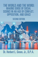 The World and the Word  Making Sense of Social Science in an Age of Conflict  Opposition  and Grace