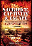 Sacrifice, Captivity and Escape: The Remarkable Memoirs of a ...