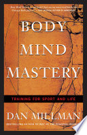 """Body Mind Mastery: Training for Sport and Life"" by Dan Millman"