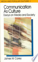 communication as culture essays on media and society james w  communication as culture essays on media and society · james w carey limited preview 1989