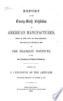 Report on the twenty sixth exhibition of American manufactures  held on the city of Philadelphia  1858  by the Franklin institute