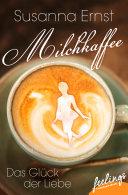 Milchkaffee – Das Glück der Liebe