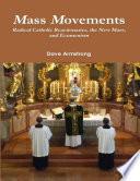 Mass Movements  Radical Catholic Reactionaries  the New Mass  and Ecumenism Book