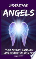 Understand Angels  Their Mission  Guidance and Connection With You