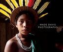 Wade Davis: Photographs