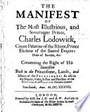 The Manifest of the Most Illustrious, and Soveraigne Prince, Charles Lodowick, Count Palatine of the Rhine, Prince Electour of the Sacred Empire, Duke of Bavaria, &c Read Online